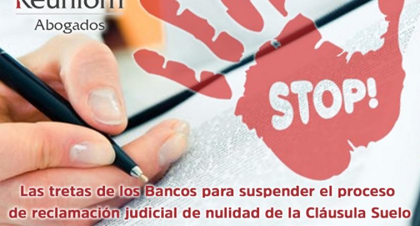 Las tretas de los Bancos para suspender el proceso de reclamación judicial de nulidad de la Cláusula Suelo